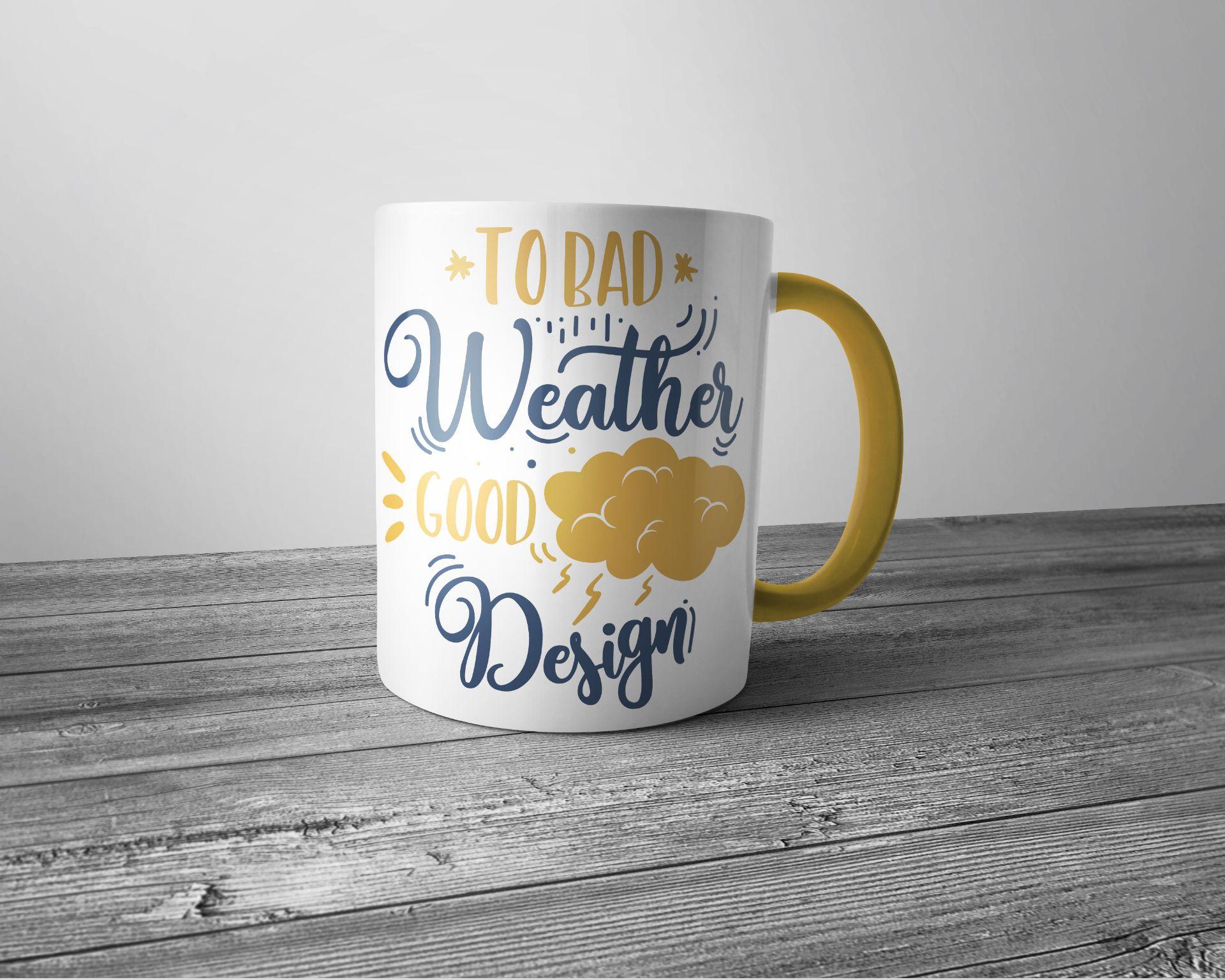 Kolorowy Kubek Porcelanowy Z Nadrukiem To Bad Weather Good Design Yellow